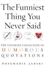 Picture of The Funniest Thing You Never Said: The Ultimate Collection of Humorous Quotations