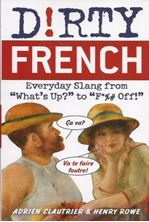 "Picture of Dirty French: Everyday Slang from ""What's Up?"" to ""F*%# Off!"""