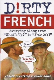 """Picture of Dirty French: Everyday Slang from """"What's Up?"""" to """"F*%# Off!"""""""
