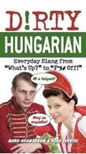 "Picture of Dirty Hungarian: Everyday Slang from ""What's Up?"" to ""F*%# Off!"""