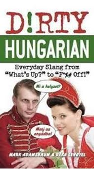 """Image sur Dirty Hungarian: Everyday Slang from """"What's Up?"""" to """"F*%# Off!"""""""