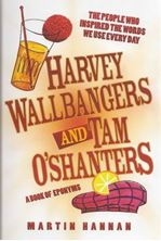 Image de Harvey Wallbangers and Tam O'Shanters : A Book of Eponyms - The People Who Inspired the Words We Use Every Day