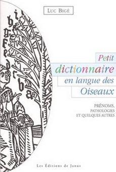 Picture of Petit dictionnaire en langue des oiseaux  - Prénoms, Pathologies et Quelques Autres