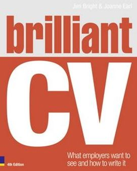 Brilliant CV : What Employers Want to See and How to Write it