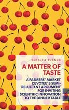 Picture of A Matter of Taste: A Farmers' Market Devotee's Semi-Reluctant Argument for Inviting Scientific Innovation to the Dinner Table