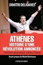 Picture of Athènes : histoire d'une révolution annoncée : l'itinéraire géopolitique d'Alexis Tsipras