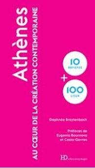 Athènes : au coeur de la création contemporaine : 10 artistes + 100 lieux