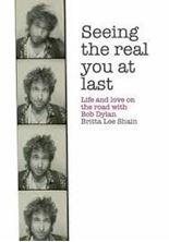Picture of Seeing the Real You at Last: Life and Love on the Road with Bob Dylan