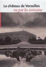 Image de Le château de Versailles vu par les écrivains