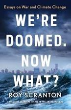 Picture of We're Doomed. Now What? : Essays on War and Climate Change