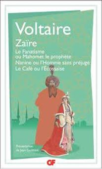 Zaïre - Le fanatisme ou Mahomet le prophète - Nanine ou L'homme sans préjugé
