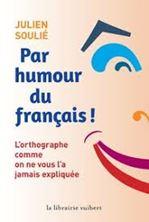 Image de Par humour du français ! : l'orthographe comme on ne vous l'a jamais expliquée