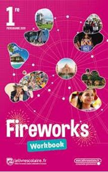 Fireworks, anglais 1re, B1-B2 : workbook : programme 2019