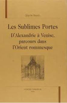 Les sublimes portes: d'Alexandrie à Venise parcours littéraire dans l'Orient fin de siècle