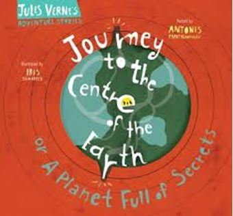 Journey to the Centre of the Earth : Or A Planet Full of Secrets