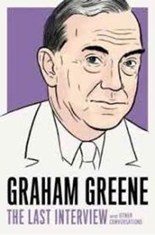 Graham Greene: The Last Interview : And Other Conversations