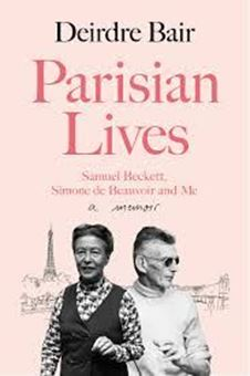 Parisian Lives : Samuel Beckett, Simone de Beauvoir and Me - a Memoir