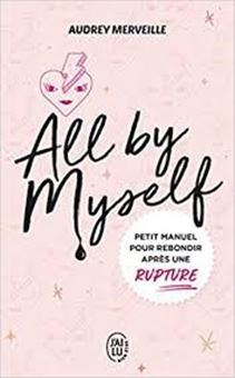 All by Myself... - Petit manuel pour rebondir après une rupture