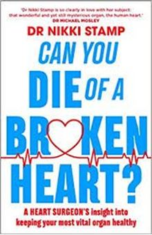 Can you Die of a Broken Heart? : A heart surgeon's insight into keeping your most vital organ healthy