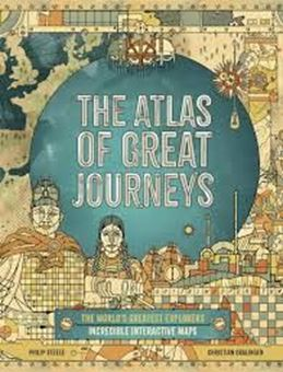 The Atlas of Great Journeys : The Story of Discovery in Amazing Maps