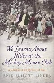 We Learnt About Hitler at the Mickey Mouse Club : A Childhood on the Eve of War