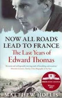Now All Roads Lead to France : The Last Years of Edward Thomas