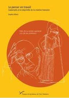 Le penser en travail - Castoriadis et le labyrinthe de la pensée humaine