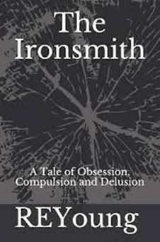 The Ironsmith: A Tale of Obsession, Compulsion and Delusion