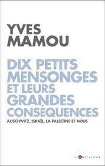 Dix petits mensonges et leurs grandes conséquences - Auschwitz, Israël, la Palestine et nou